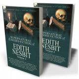 The Collected Supernatural and Weird Fiction of Edith Nesbit: Volume 2—One Novel 'The House With No Address' (a.k.a. 'Salome and the Head') and Fifteen Short Tales of the Strange and Unusual