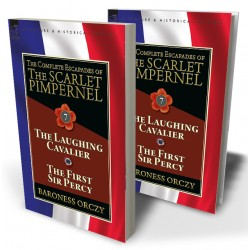 The Complete Escapades of The Scarlet Pimpernel: Volume 7—The Laughing Cavalier and The First Sir Percy