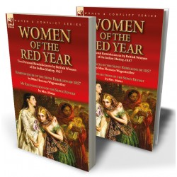Women of the Red Year: Two Personal Reminiscences by British Women of the Indian Mutiny, 1857—Reminiscences of the Sepoy Rebellion of 1857 by Miss Florence Wagentreiber & My Recollections of the Sepoy Revolt by Mrs. Muter