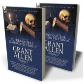 The Collected Supernatural and Weird Fiction of Grant Allen: Volume 2—Fourteen Short Stories of the Strange and Unusual Including 'Wolverden Tower', 'The Jaws of Death', 'The Beckoning Hand' and 'Pausodyne: A Great Chemical Discovery'