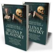 The Collected Supernatural and Weird Fiction of Helena P. Blavatsky: Ten Short Stories of the Strange and Unusual Including 'A Bewitched Life', 'An Unsolved Mystery', 'A Story of the Mystical', 'The Blue Lotus' and Others