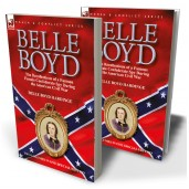 Belle Boyd: the Recollections of a Famous Female Confederate Spy During the American Civil War