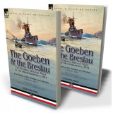 The Goeben & the Breslau: the Imperial German Navy in the Mediterranean, 1914—The Flight of the Goeben and Breslau