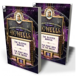The Collected Strange & Science Fiction of H. G. Wells: Volume 3—The Sleeper Awakes & The First Men in the Moon