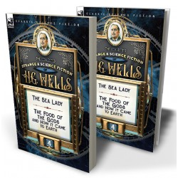 The Collected Strange & Science Fiction of H. G. Wells: Volume 4—The Sea Lady & The Food of the Gods and How it Came to Earth