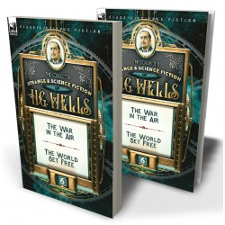 The Collected Strange & Science Fiction of H. G. Wells: Volume 6—The War in the Air & The World Set Free