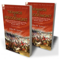 The March to Hougoumont: Lord Saltoun & the First Guards from Sicily, Walcheren and the Peninsular War to Waterloo, 1805-15
