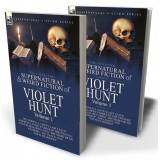 The Collected Supernatural and Weird Fiction of Violet Hunt: Volume 1—One Novella 'Love's Last Leave', and Seven Short Stories of the Strange and Unusual Including 'The Night of No Weather', 'The Coach' and 'The Blue Bonnet'