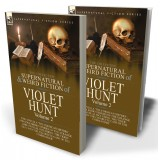 The Collected Supernatural and Weird Fiction of Violet Hunt: Volume 2—One Novella 'The Corsican Sisters', and Four Short Stories of the Strange and Unusual Including 'The Tiger-Skin' and 'The Cigarette Case of the Commander'