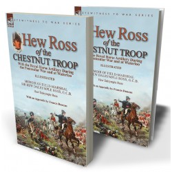 Hew Ross of the Chestnut Troop: With the Royal Horse Artillery During the Peninsular War and at Waterloo