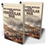 The Closing Battles of the Peninsular War: the British Army Under Wellington in the Pyrenees & South of France, 1813-14