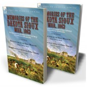 Memories of the Dakota Sioux War, 1862: Two Eyewitness Accounts of the Uprising in Southwest Minnesota----Recollections of the Sioux Massacre by Oscar Garrett Wall & Reminiscences of the Little Crow Uprising by Asa W. Daniels