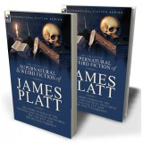 The Collected Supernatural and Weird Fiction of James Platt: Six Short Stories of the Strange and Unusual Including 'The Evil Eye' and 'The Witch's Sabbath'