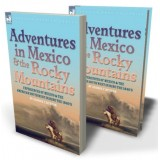 Adventures in Mexico and the Rocky Mountains