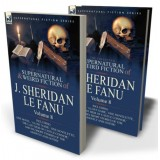 The Collected Supernatural and Weird Fiction of J. Sheridan le Fanu: 8