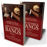 The Collected Supernatural and Weird Fiction of John Kendrick Bangs: Volume 1