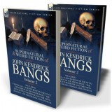 The Collected Supernatural and Weird Fiction of John Kendrick Bangs: Volume 2