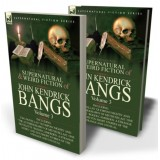 The Collected Supernatural and Weird Fiction of John Kendrick Bangs: Volume 3