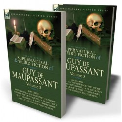 The Collected Supernatural and Weird Fiction of Guy de Maupassant: Volume 3