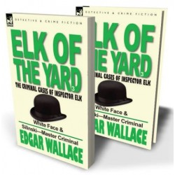 Elk of the 'Yard': Volume 3—White Face & Silinski—Master Criminal