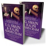 The Collected Supernatural and Weird Fiction of E. G. Swain & Ralph Adams Cram