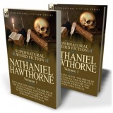 The Collected Supernatural and Weird Fiction of Nathaniel Hawthorne: Volume 1