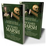 The Collected Supernatural and Weird Fiction of Richard Marsh: Volume 5