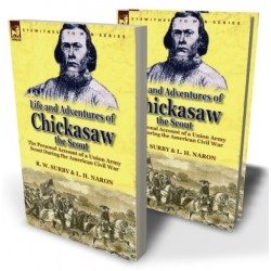 Life and Adventures of Chickasaw, the Scout