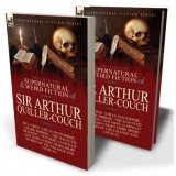 The Collected Supernatural and Weird Fiction of Sir Arthur Quiller-Couch